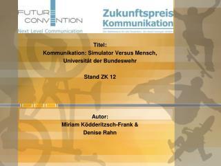 Zukunftspreis Kommunikation Titel: Kommunikation: Simulator Versus Mensch,