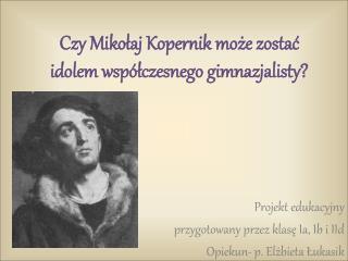 Czy Mikołaj Kopernik może zostać idolem współczesnego gimnazjalisty?