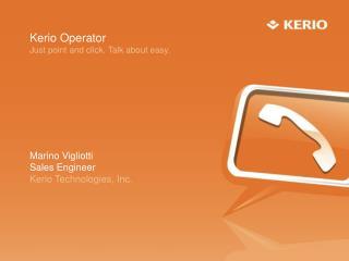 Marino Vigliotti Sales Engineer Kerio Technologies, Inc.