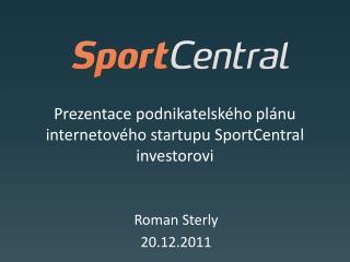 Prezentace podnikatelsk�ho pl�nu internetov�ho  startupu SportCentral  investorovi