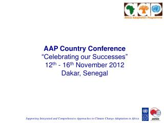 "AAP Country Conference  ""Celebrating our Successes"" 12 th  - 16 th  November 2012 Dakar, Senegal"
