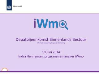 Debatbijeenkomst Binnenlands Bestuur Informatievoorziening  Zorg en Ondersteuning  19 juni 2014