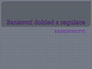 Bankovní dohled a regulace