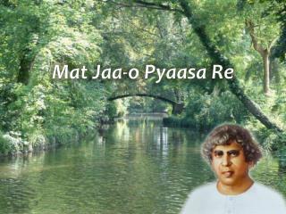 Mat  Jaa -o  Pyaasa  Re