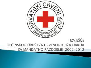 IZVJEŠĆE  OPĆINSKOG DRUŠTVA CRVENOG KRIŽA DARDA  ZA MANDATNO RAZDOBLJE  2009-2012