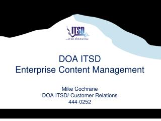 DOA ITSD Enterprise Content Management Mike Cochrane DOA ITSD/ Customer Relations 444-0252