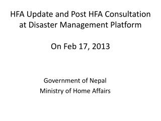 HFA Update and Post HFA Consultation at Disaster Management Platform On Feb 17, 2013