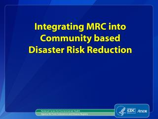 Integrating MRC into Community based  Disaster  Risk  Reduction