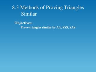 8.3 Methods of Proving Triangles Similar