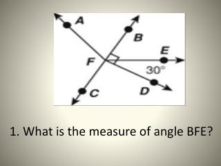 1. What is the measure of angle BFE?