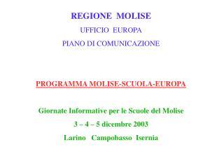 REGIONE  MOLISE UFFICIO  EUROPA PIANO DI COMUNICAZIONE  PROGRAMMA MOLISE-SCUOLA-EUROPA