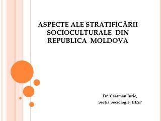 ASPE C TE  ALE STRATIFICĂRII  SOCIOCULTURALE  DIN  REPUBLICA  MOLDOVA