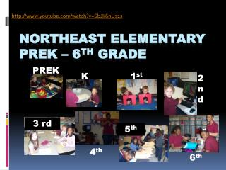 NORTHEAST ELEMENTARY PreK  – 6 th  Grade