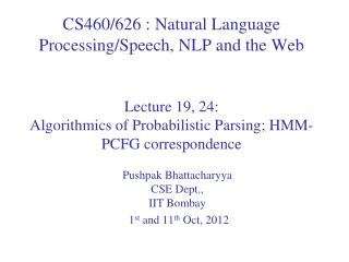 Pushpak Bhattacharyya CSE Dept.,  IIT  Bombay   1 st  and 11 th  Oct, 2012