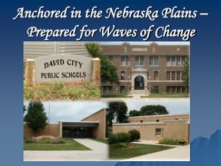 Anchored in the Nebraska Plains –  Prepared for Waves of Change