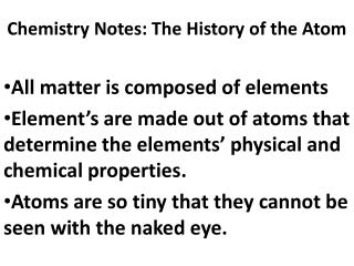 Chemistry Notes: The History of the Atom All matter is composed of elements