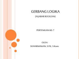 GERBANG LOGIKA (ALJABAR BOOLEAN)