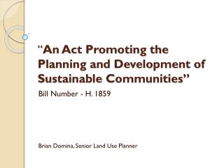 """ An Act Promoting the Planning and Development of Sustainable Communities"""