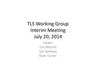TLS Working Group Interim Meeting July 20, 2014