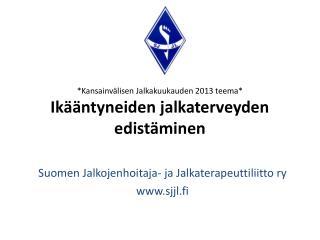 *Kansainvälisen Jalkakuukauden  2013 teema * Ikääntyneiden jalkaterveyden edistäminen