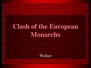 Clash of the European Monarchs