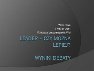 LEADER � czy mo?na lepiej? Wyniki debaty