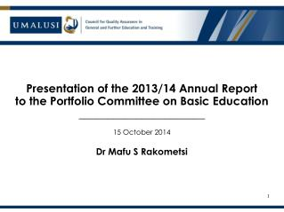 P resentation of the 2013/14  Annual Report to the Portfolio Committee on Basic Education