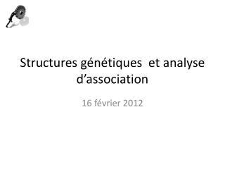 Structures génétiques  et analyse d'association