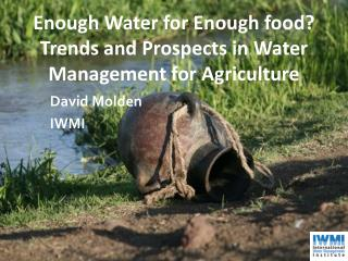 Enough Water for Enough food? Trends and Prospects in Water Management for Agriculture