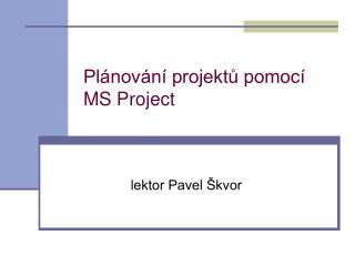 Plánování projektů pomocí  MS  Project