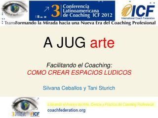 A JUG  arte Facilitando el Coaching:  COMO CREAR ESPACIOS LUDICOS