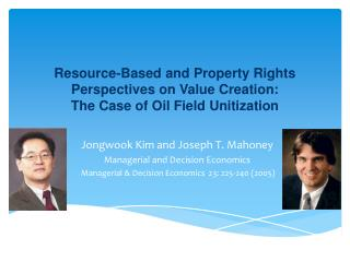 Resource-Based and Property Rights Perspectives on Value Creation:  The Case of Oil Field Unitization