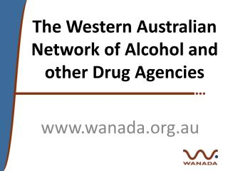 The Western Australian Network of Alcohol and other Drug Agencies
