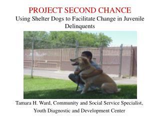 PROJECT SECOND CHANCE Using Shelter Dogs to Facilitate Change in Juvenile Delinquents