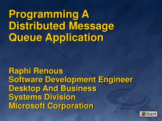 Programming A Distributed Message Queue Application   Raphi Renous Software Development Engineer Desktop And Business  S