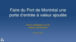 Faire du Port de Montréal une porte d'entrée à valeur ajoutée