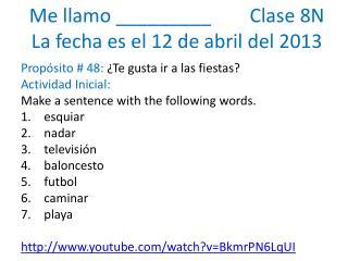 Me  llamo  _________         Clase  8N La  fecha es  el 12 de  abril  del 2013