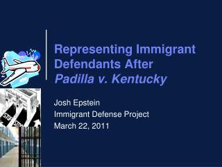 Representing Immigrant Defendants After  Padilla v. Kentucky
