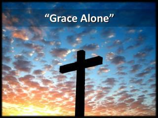 �Grace Alone�