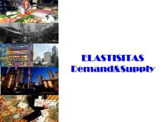 ELASTISITAS Demand&Supply
