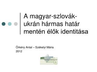 A magyar-szlovák-ukrán hármas határ mentén élők identitása