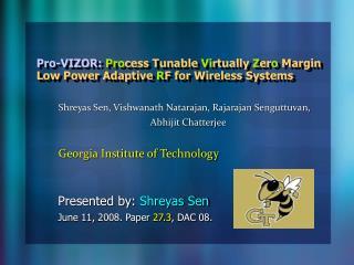 Presented by:  Shreyas Sen June 11, 2008. Paper  27.3 , DAC 08.
