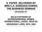 A  PAPER  DELIVERED BY MRS C.A. DOREGOS DURING THE BUSINESS SEMINAR ORGANIZED BY   NECA S NETWORK OF ENTREPRENEURIAL WOM