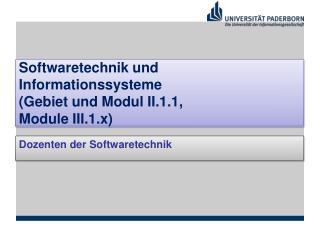 Softwaretechnik und Informationssysteme (Gebiet und Modul  II.1.1, Module III.1.x )