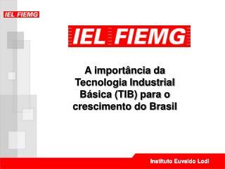 A importância da Tecnologia Industrial Básica (TIB) para o crescimento do Brasil
