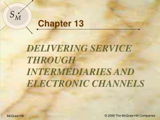 Objectives for Chapter 13: Delivering Service through Intermediaries and Electronic Channels