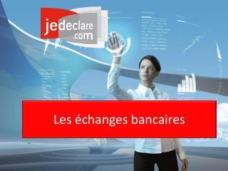 Les échanges bancaires