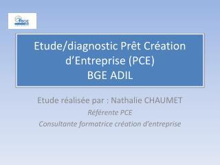 Etude/diagnostic  Prêt Création d'Entreprise (PCE)  BGE ADIL