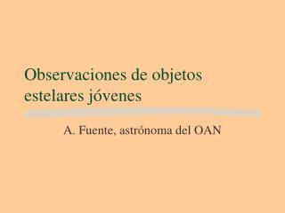 Observaciones de objetos estelares jóvenes