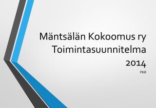 Mäntsälän Kokoomus ry Toimintasuunnitelma 2014